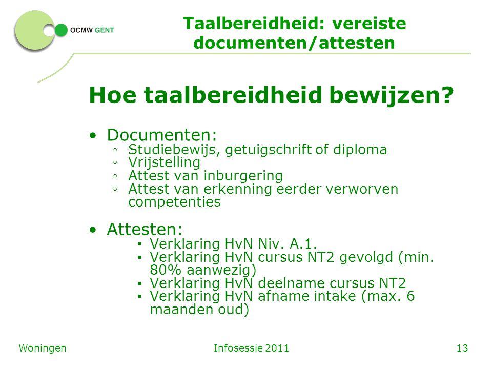 Infosessie 201113Woningen Taalbereidheid: vereiste documenten/attesten Hoe taalbereidheid bewijzen? Documenten: ◦ Studiebewijs, getuigschrift of diplo