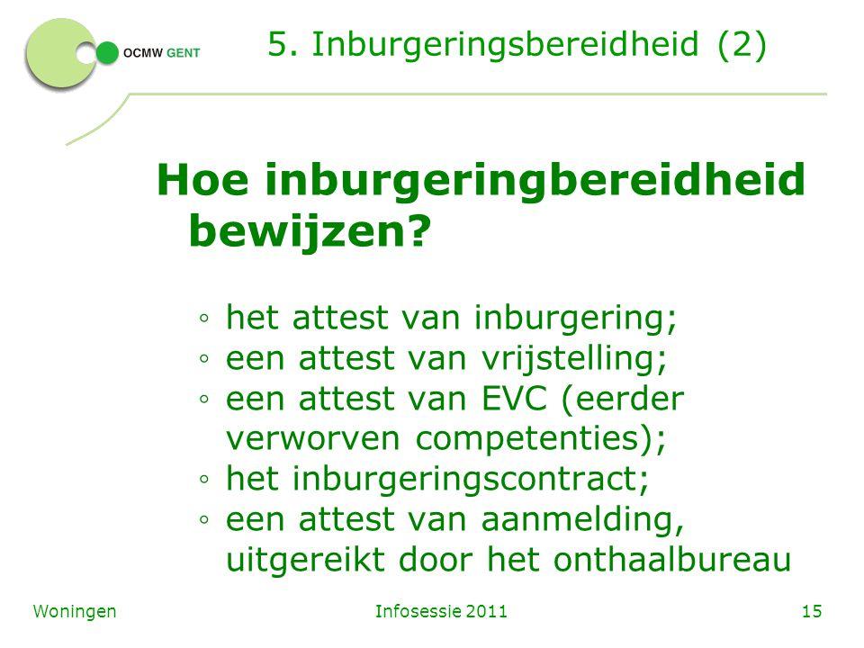 Infosessie 201115Woningen 5. Inburgeringsbereidheid (2) Hoe inburgeringbereidheid bewijzen? ◦ het attest van inburgering; ◦ een attest van vrijstellin