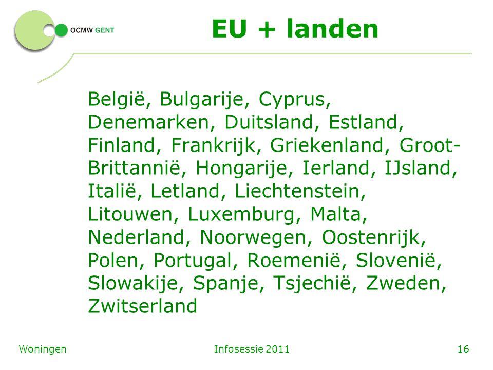 Infosessie 201116Woningen EU + landen België, Bulgarije, Cyprus, Denemarken, Duitsland, Estland, Finland, Frankrijk, Griekenland, Groot- Brittannië, H