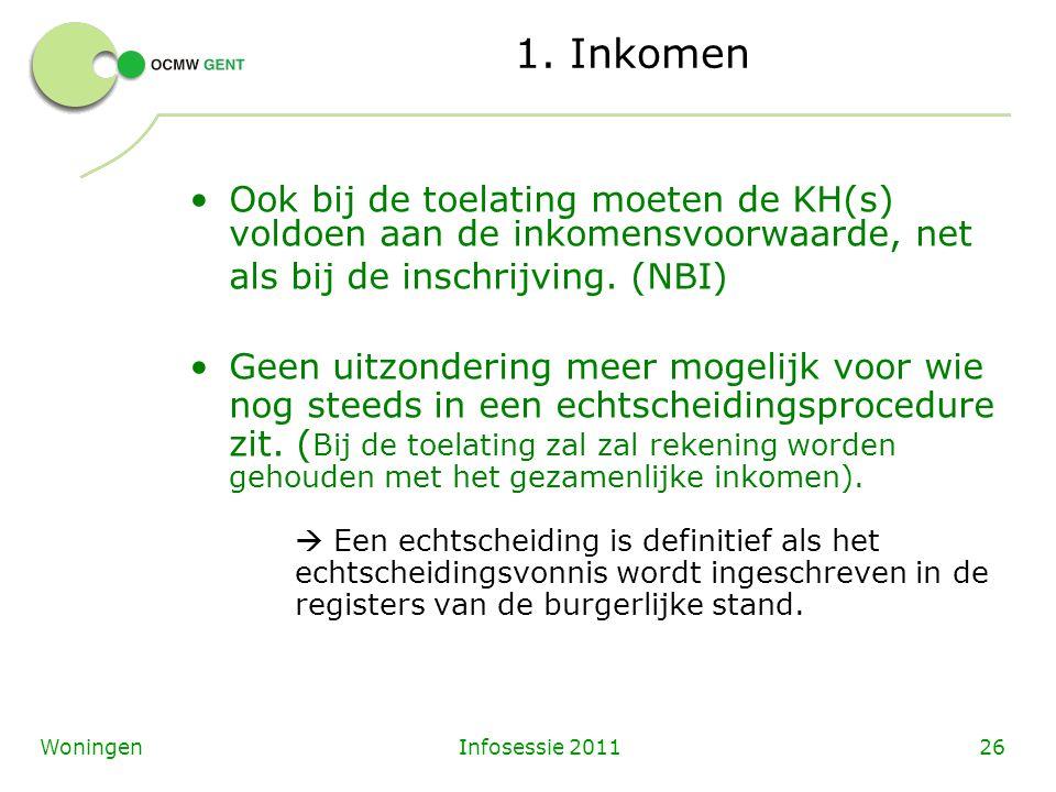 Infosessie 201126Woningen 1. Inkomen Ook bij de toelating moeten de KH(s) voldoen aan de inkomensvoorwaarde, net als bij de inschrijving. (NBI) Geen u