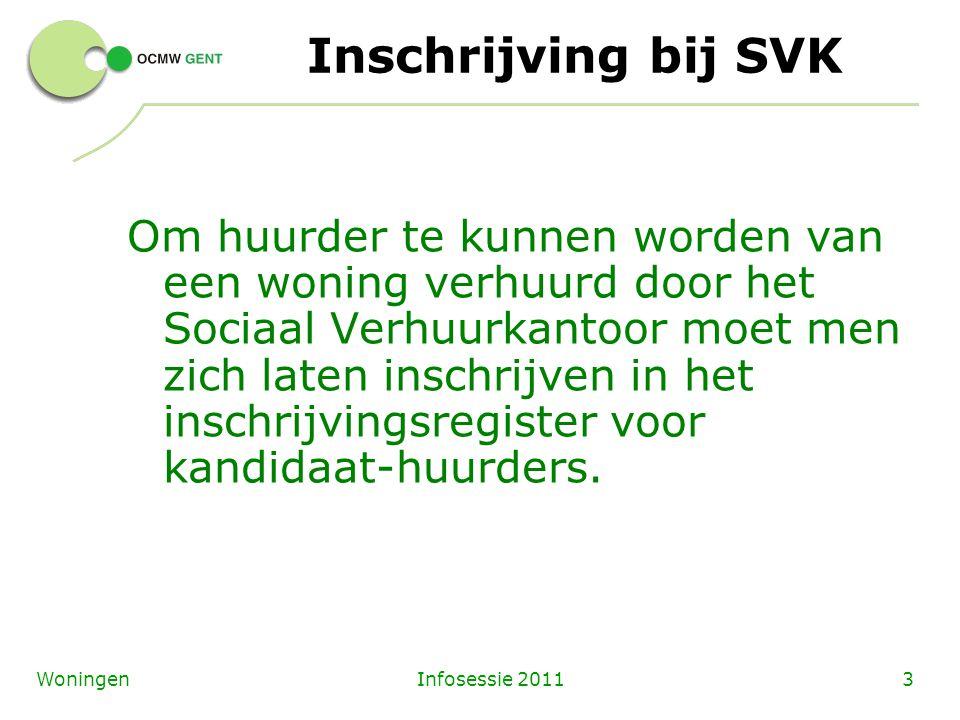 Infosessie 20113Woningen Inschrijving bij SVK Om huurder te kunnen worden van een woning verhuurd door het Sociaal Verhuurkantoor moet men zich laten