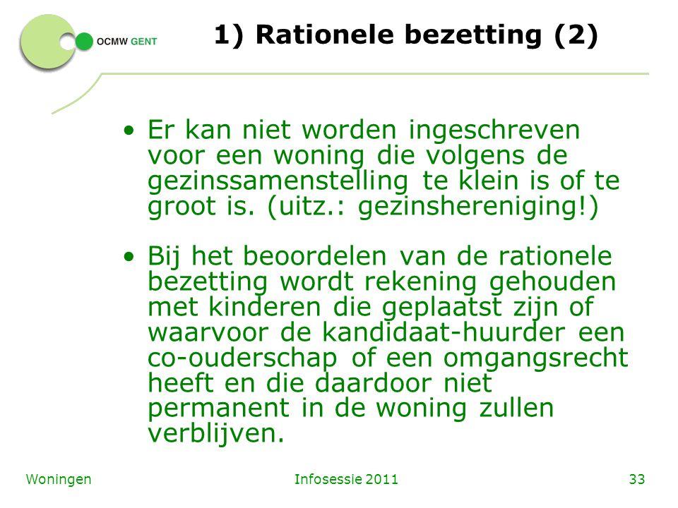 Infosessie 201133Woningen 1) Rationele bezetting (2) Er kan niet worden ingeschreven voor een woning die volgens de gezinssamenstelling te klein is of