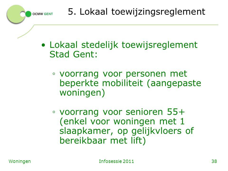 Infosessie 201138Woningen 5. Lokaal toewijzingsreglement Lokaal stedelijk toewijsreglement Stad Gent: ◦ voorrang voor personen met beperkte mobiliteit
