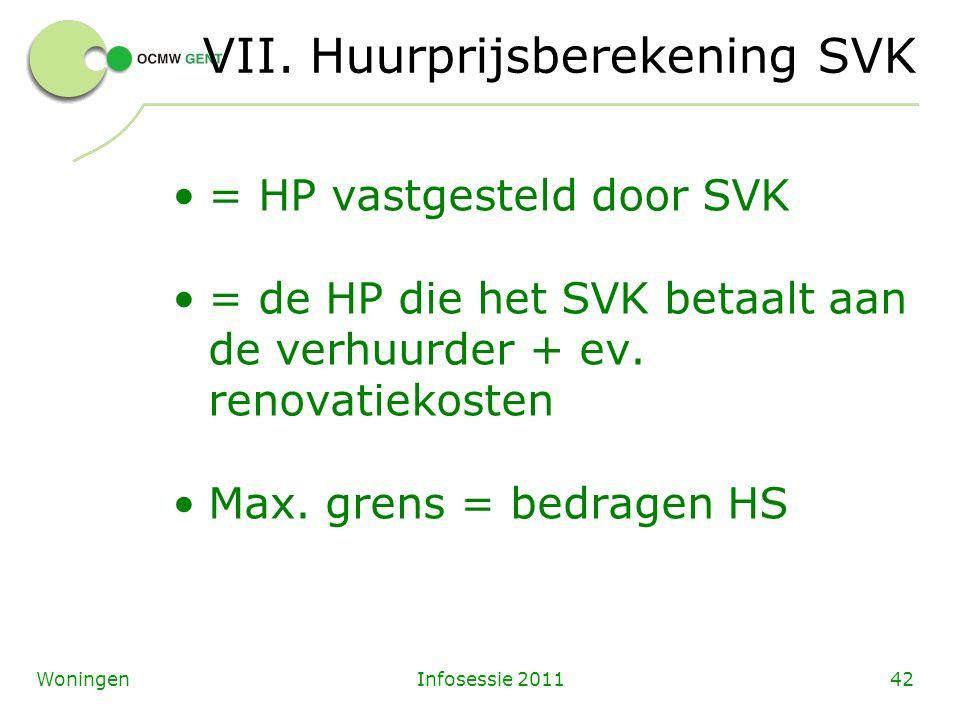 Infosessie 201142Woningen VII. Huurprijsberekening SVK = HP vastgesteld door SVK = de HP die het SVK betaalt aan de verhuurder + ev. renovatiekosten M