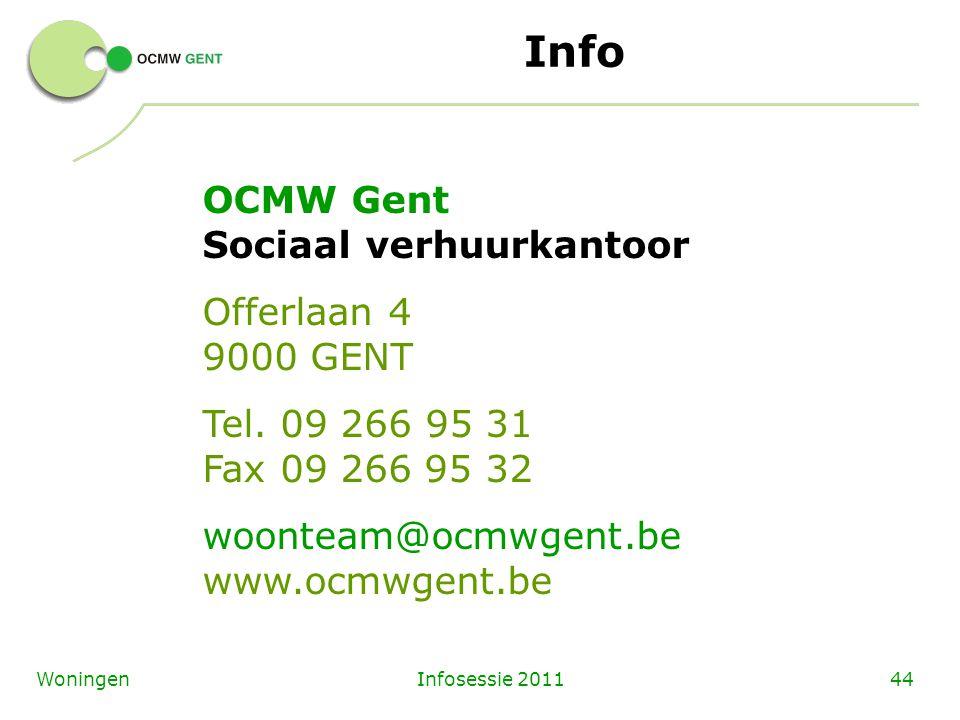 Infosessie 201144Woningen Info OCMW Gent Sociaal verhuurkantoor Offerlaan 4 9000 GENT Tel. 09 266 95 31 Fax 09 266 95 32 woonteam@ocmwgent.be www.ocmw
