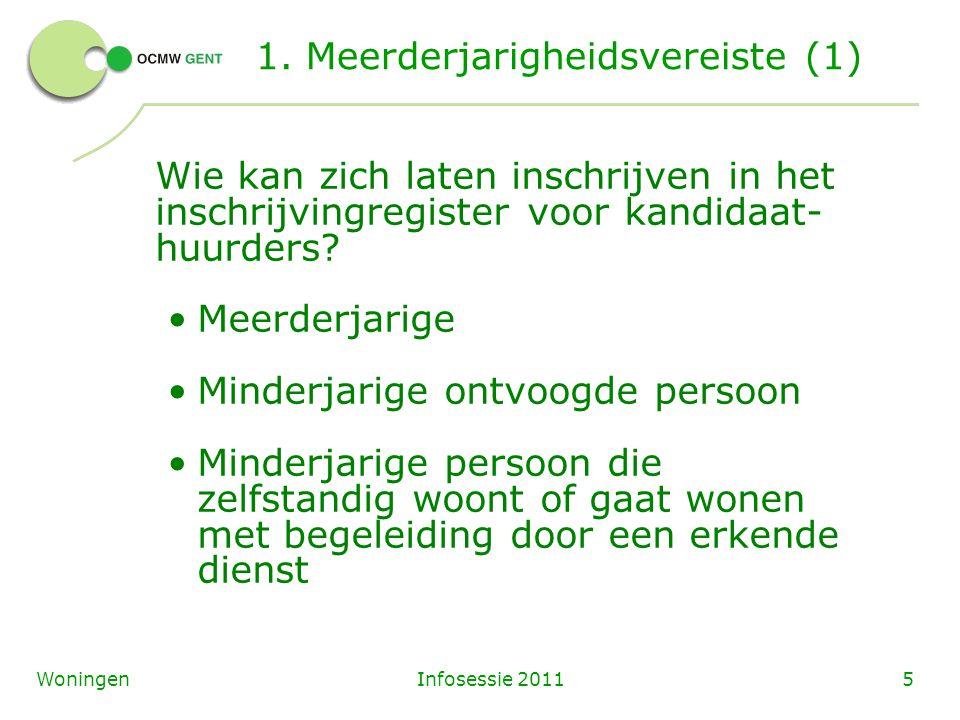 Infosessie 20115Woningen 1. Meerderjarigheidsvereiste (1) Wie kan zich laten inschrijven in het inschrijvingregister voor kandidaat- huurders? Meerder