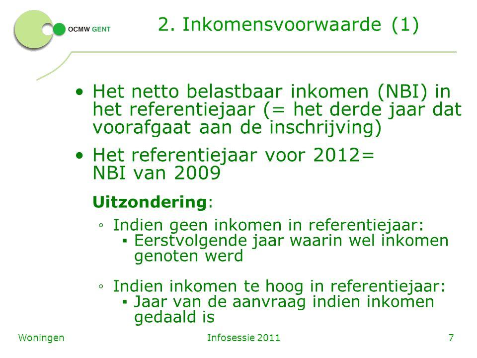 Infosessie 20117Woningen 2. Inkomensvoorwaarde (1) Het netto belastbaar inkomen (NBI) in het referentiejaar (= het derde jaar dat voorafgaat aan de in