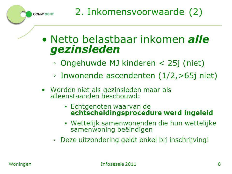 Infosessie 20118Woningen 2. Inkomensvoorwaarde (2) Netto belastbaar inkomen alle gezinsleden ◦ Ongehuwde MJ kinderen < 25j (niet) ◦ Inwonende ascenden