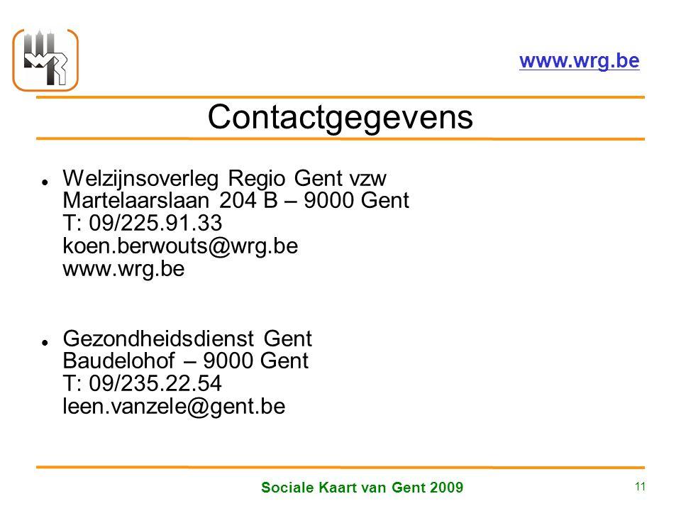 Welzijnsoverleg Regio Gent vzw – www.wrg.be Sociale Kaart van Gent 2009 11 Contactgegevens Welzijnsoverleg Regio Gent vzw Martelaarslaan 204 B – 9000 Gent T: 09/225.91.33 koen.berwouts@wrg.be www.wrg.be Gezondheidsdienst Gent Baudelohof – 9000 Gent T: 09/235.22.54 leen.vanzele@gent.be