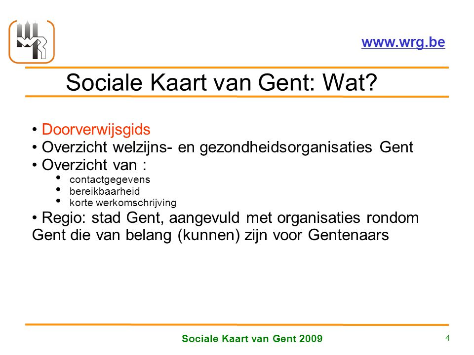Welzijnsoverleg Regio Gent vzw – www.wrg.be Sociale Kaart van Gent 2009 4 Sociale Kaart van Gent: Wat.