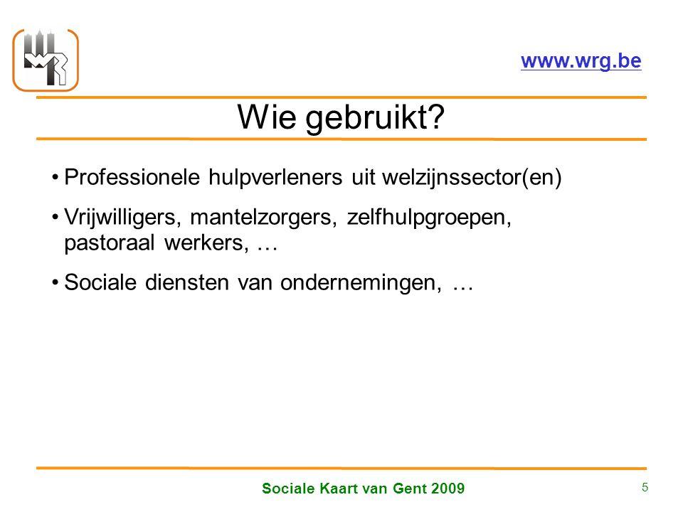 Welzijnsoverleg Regio Gent vzw – www.wrg.be Sociale Kaart van Gent 2009 5 Wie gebruikt.