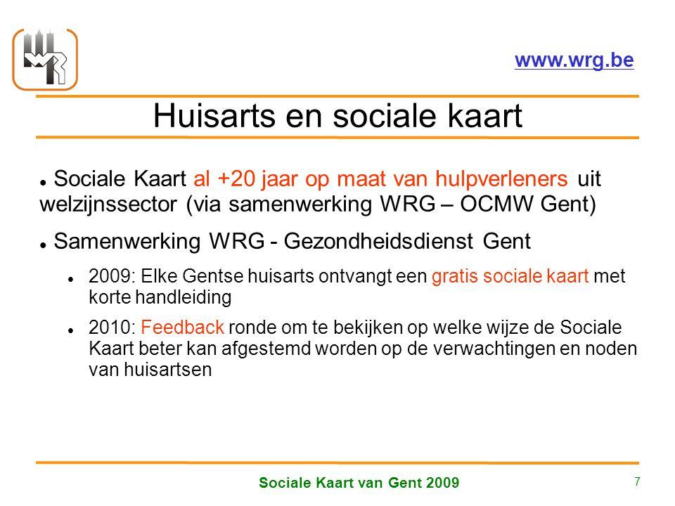 Welzijnsoverleg Regio Gent vzw – www.wrg.be Sociale Kaart van Gent 2009 7 Huisarts en sociale kaart Sociale Kaart al +20 jaar op maat van hulpverlener