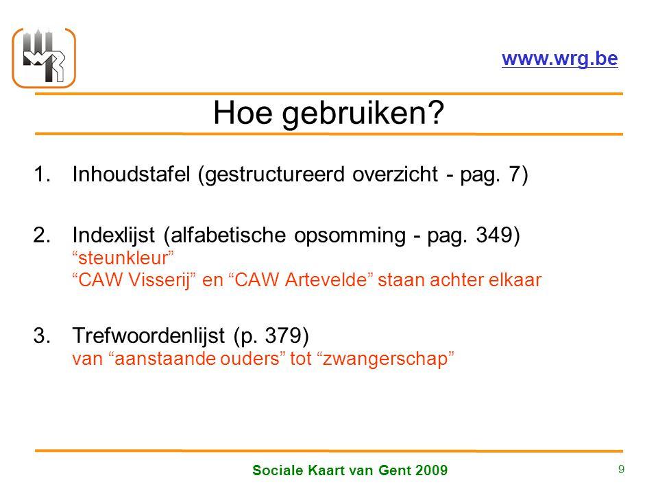 Welzijnsoverleg Regio Gent vzw – www.wrg.be Sociale Kaart van Gent 2009 9 Hoe gebruiken.
