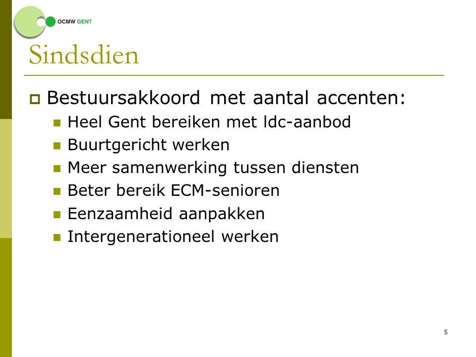 5 Sindsdien  Bestuursakkoord met aantal accenten: Heel Gent bereiken met ldc-aanbod Buurtgericht werken Meer samenwerking tussen diensten Beter berei
