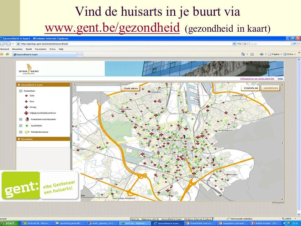 Vind de huisarts in je buurt via www.gent.be/gezondheid (gezondheid in kaart) www.gent.be/gezondheid