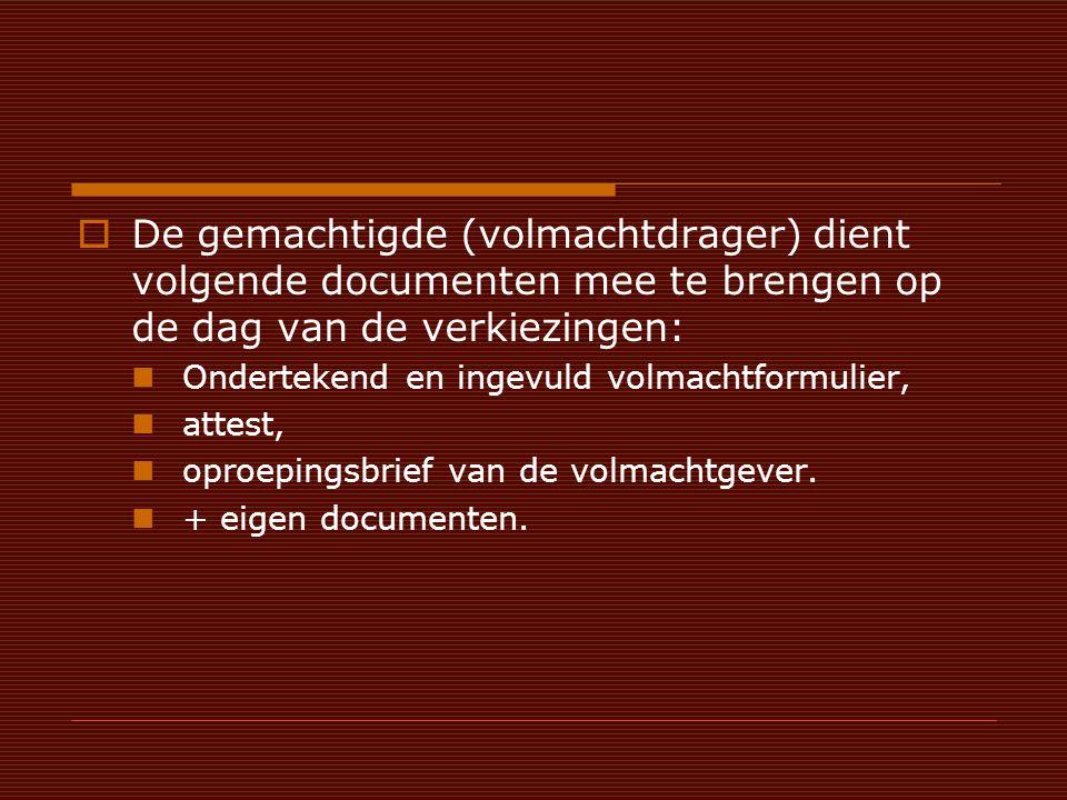  De gemachtigde (volmachtdrager) dient volgende documenten mee te brengen op de dag van de verkiezingen: Ondertekend en ingevuld volmachtformulier, attest, oproepingsbrief van de volmachtgever.