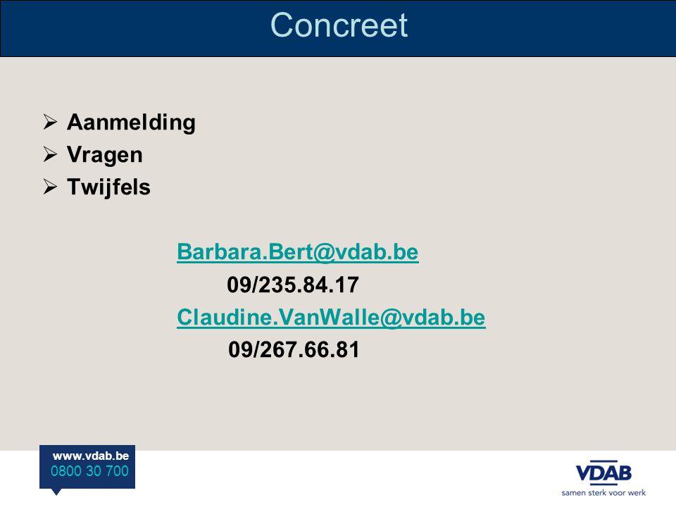 www.vdab.be 0800 30 700 Concreet  Aanmelding  Vragen  Twijfels Barbara.Bert@vdab.be 09/235.84.17 Claudine.VanWalle@vdab.be 09/267.66.81