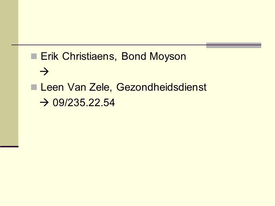 Erik Christiaens, Bond Moyson  Leen Van Zele, Gezondheidsdienst  09/235.22.54