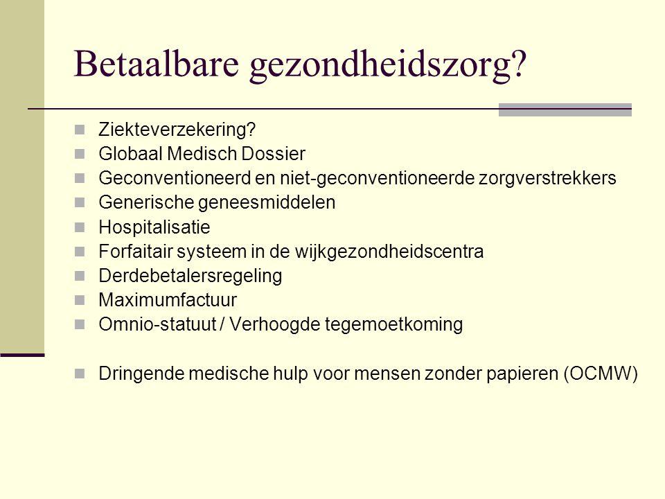 Betaalbare gezondheidszorg? Ziekteverzekering? Globaal Medisch Dossier Geconventioneerd en niet-geconventioneerde zorgverstrekkers Generische geneesmi