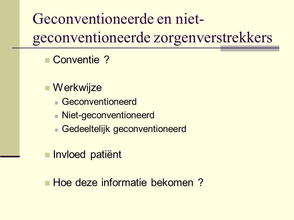 Geconventioneerde en niet- geconventioneerde zorgenverstrekkers Conventie ? Werkwijze Geconventioneerd Niet-geconventioneerd Gedeeltelijk geconvention