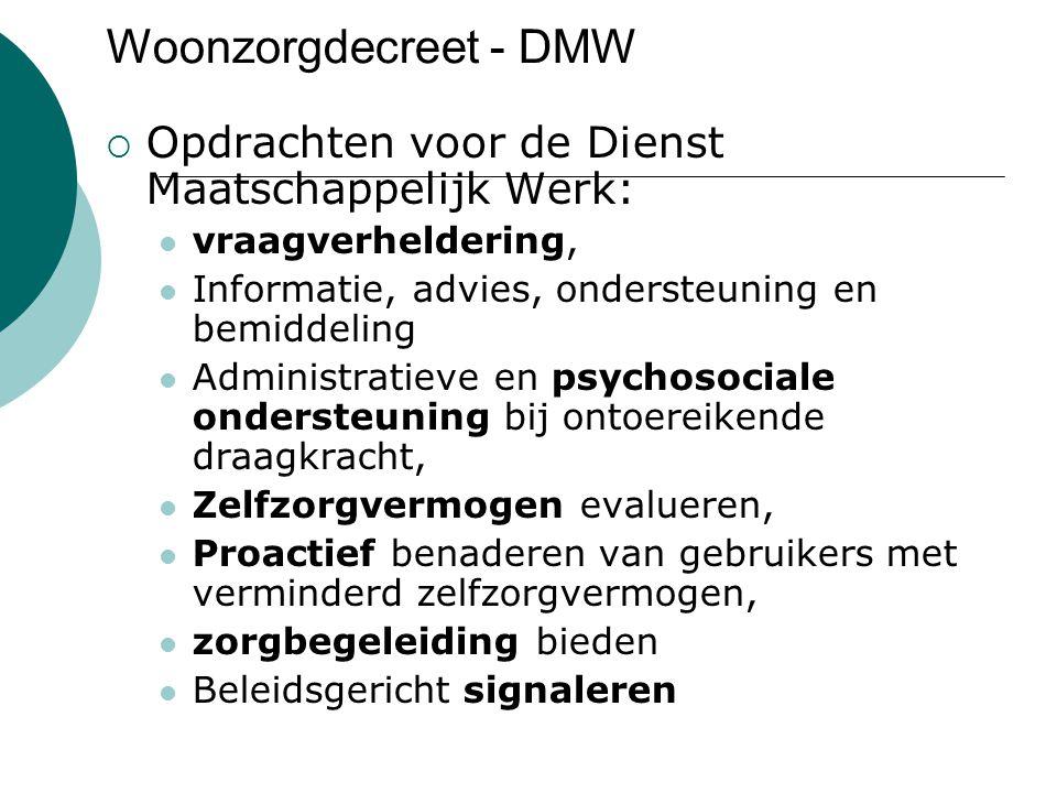 Woonzorgdecreet - DMW  Opdrachten voor de Dienst Maatschappelijk Werk: vraagverheldering, Informatie, advies, ondersteuning en bemiddeling Administra