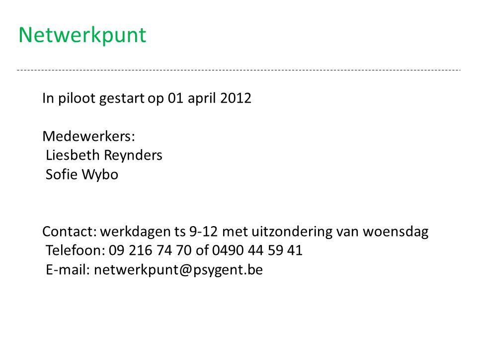 Netwerkpunt In piloot gestart op 01 april 2012 Medewerkers: Liesbeth Reynders Sofie Wybo Contact: werkdagen ts 9-12 met uitzondering van woensdag Telefoon: 09 216 74 70 of 0490 44 59 41 E-mail: netwerkpunt@psygent.be