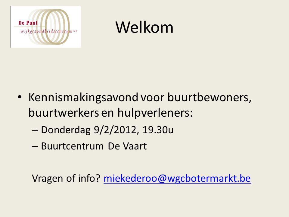 Welkom Kennismakingsavond voor buurtbewoners, buurtwerkers en hulpverleners: – Donderdag 9/2/2012, 19.30u – Buurtcentrum De Vaart Vragen of info.
