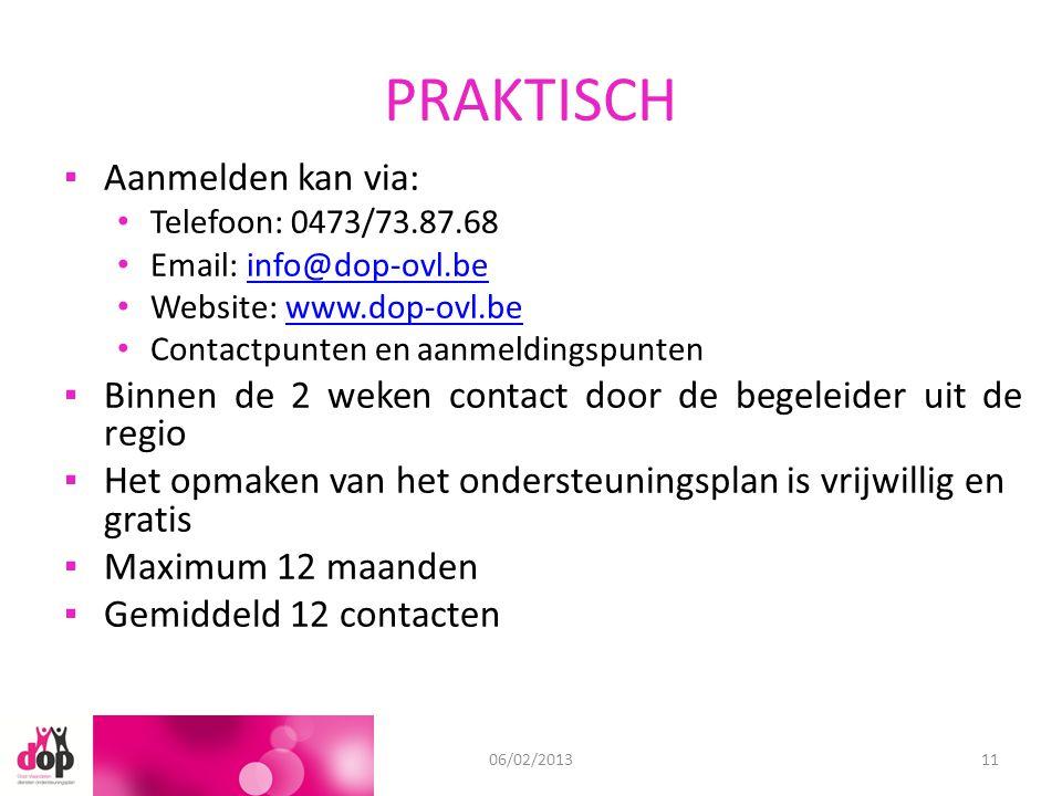 PRAKTISCH ▪Aanmelden kan via: Telefoon: 0473/73.87.68 Email: info@dop-ovl.beinfo@dop-ovl.be Website: www.dop-ovl.bewww.dop-ovl.be Contactpunten en aanmeldingspunten ▪Binnen de 2 weken contact door de begeleider uit de regio ▪Het opmaken van het ondersteuningsplan is vrijwillig en gratis ▪Maximum 12 maanden ▪Gemiddeld 12 contacten 11/09/201206/02/201311