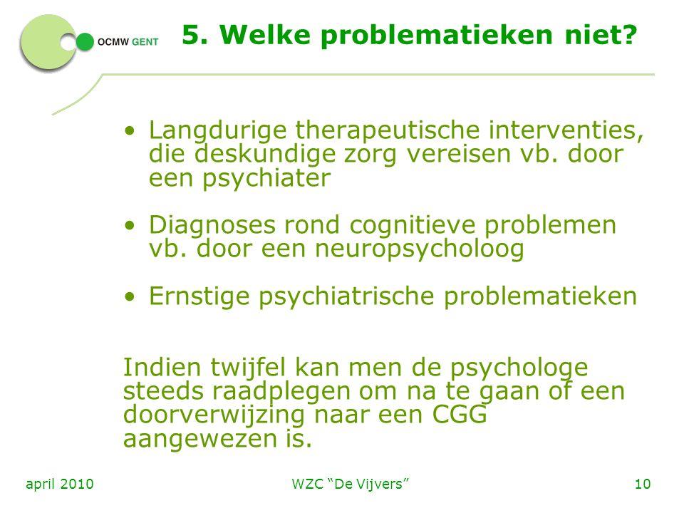 """WZC """"De Vijvers""""10april 2010 5. Welke problematieken niet? Langdurige therapeutische interventies, die deskundige zorg vereisen vb. door een psychiate"""