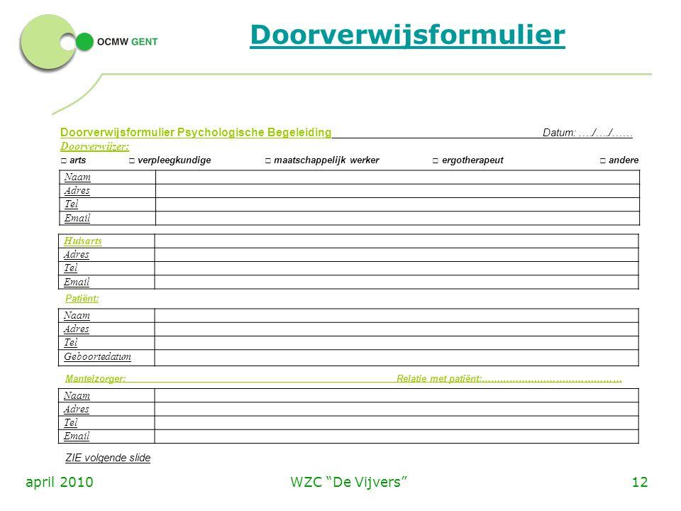 """WZC """"De Vijvers""""12april 2010 Doorverwijsformulier Doorverwijsformulier Psychologische Begeleiding Datum:.…/…./…… Doorverwijzer: □ arts □ verpleegkundi"""