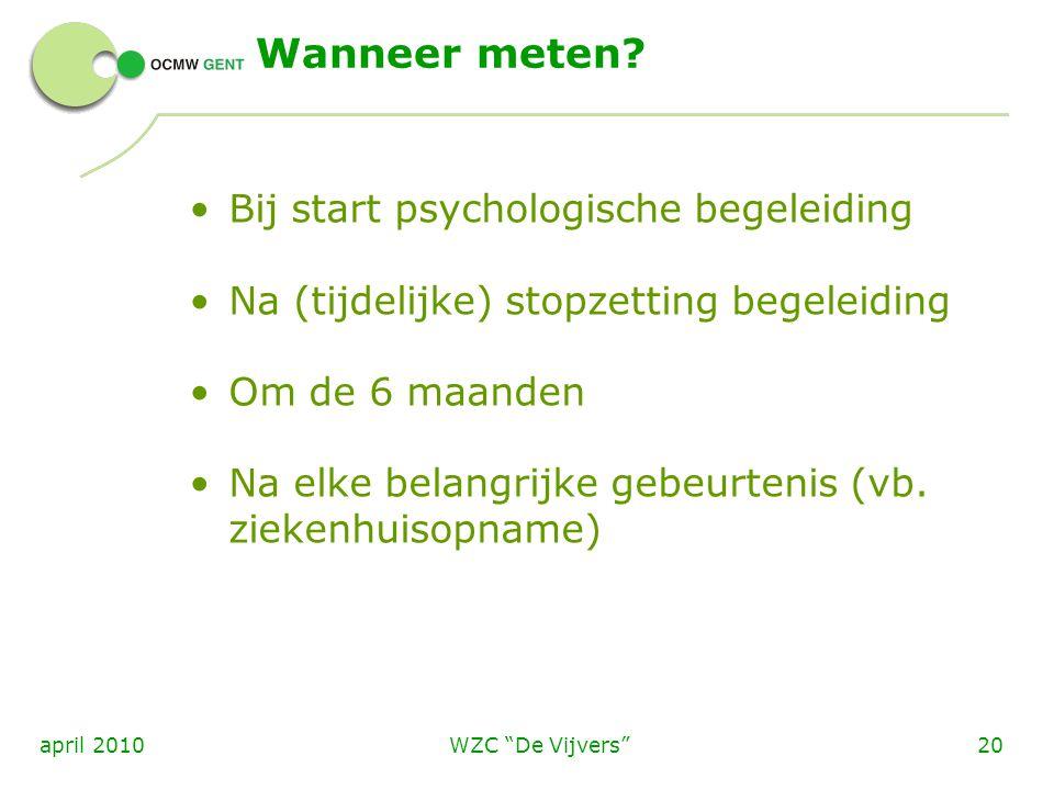 """WZC """"De Vijvers""""20april 2010 Wanneer meten? Bij start psychologische begeleiding Na (tijdelijke) stopzetting begeleiding Om de 6 maanden Na elke belan"""