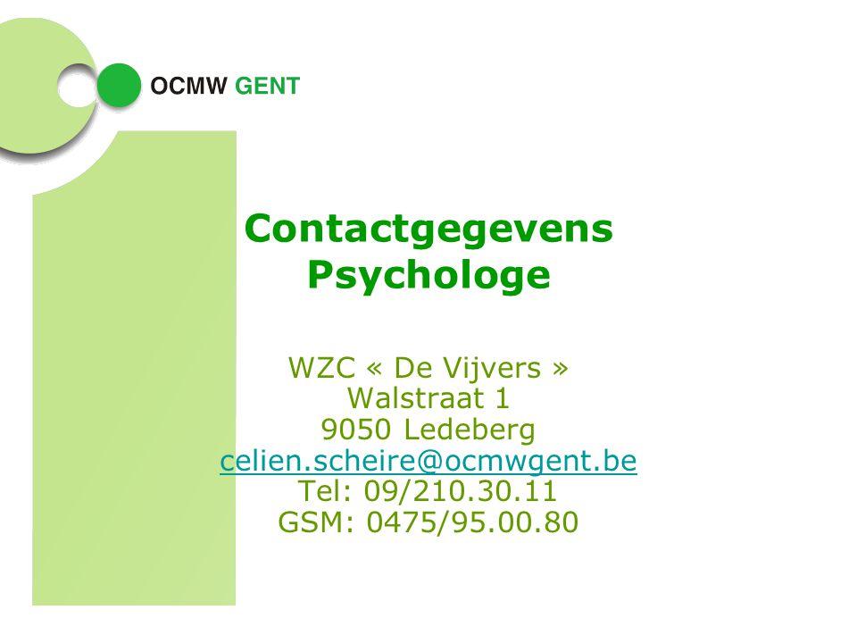 Contactgegevens Psychologe WZC « De Vijvers » Walstraat 1 9050 Ledeberg celien.scheire@ocmwgent.be Tel: 09/210.30.11 GSM: 0475/95.00.80