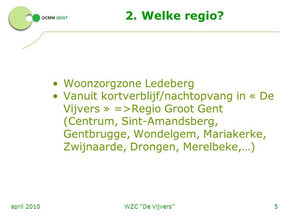 """WZC """"De Vijvers""""5april 2010 2. Welke regio? Woonzorgzone Ledeberg Vanuit kortverblijf/nachtopvang in « De Vijvers » =>Regio Groot Gent (Centrum, Sint-"""