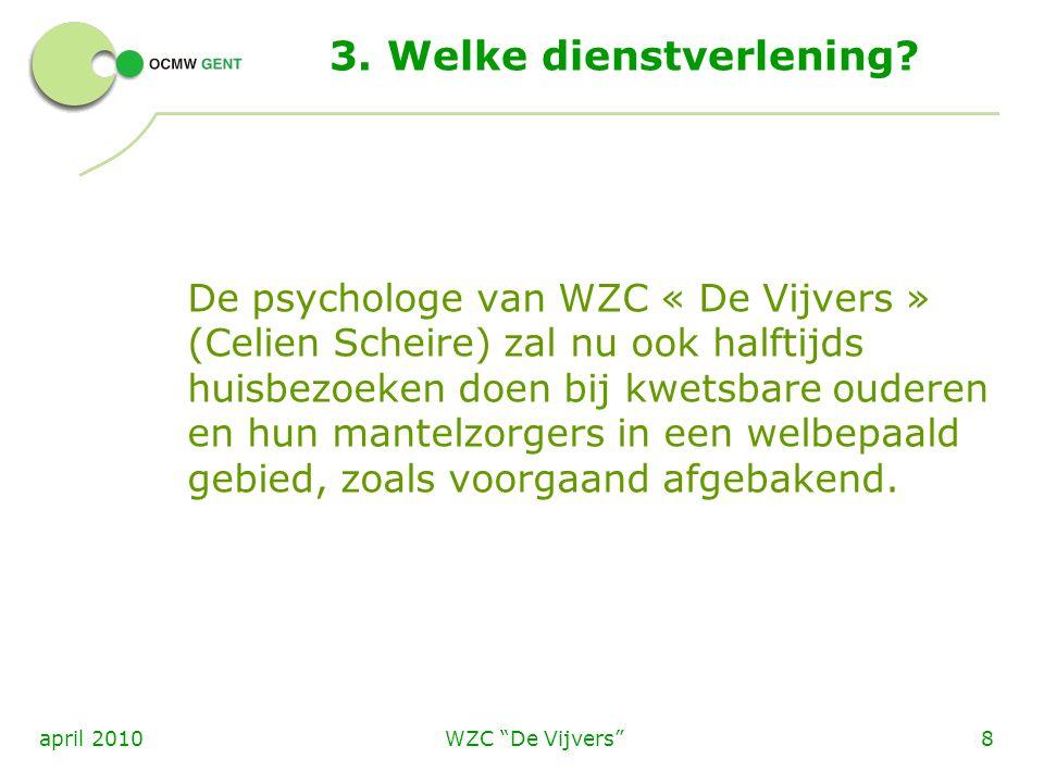 """WZC """"De Vijvers""""8april 2010 3. Welke dienstverlening? De psychologe van WZC « De Vijvers » (Celien Scheire) zal nu ook halftijds huisbezoeken doen bij"""