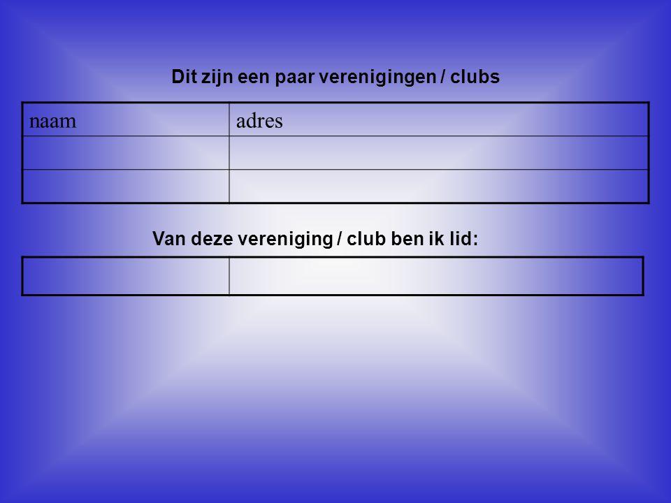 naamadres Dit zijn een paar verenigingen / clubs Van deze vereniging / club ben ik lid: Als er geen verenigingen zijn, klik dan met de rechter muiskno