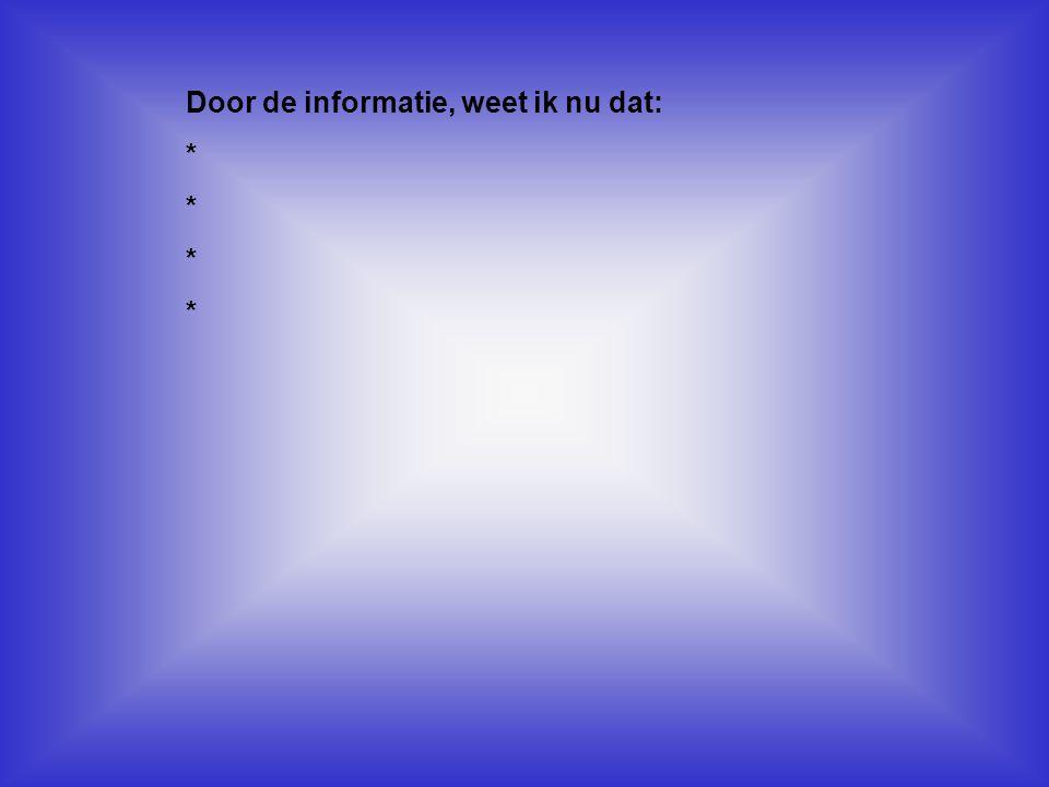 Door de informatie, weet ik nu dat: * Kijk naar de antwoorden van vraag 13 Voeg hier foto's of plaatjes in