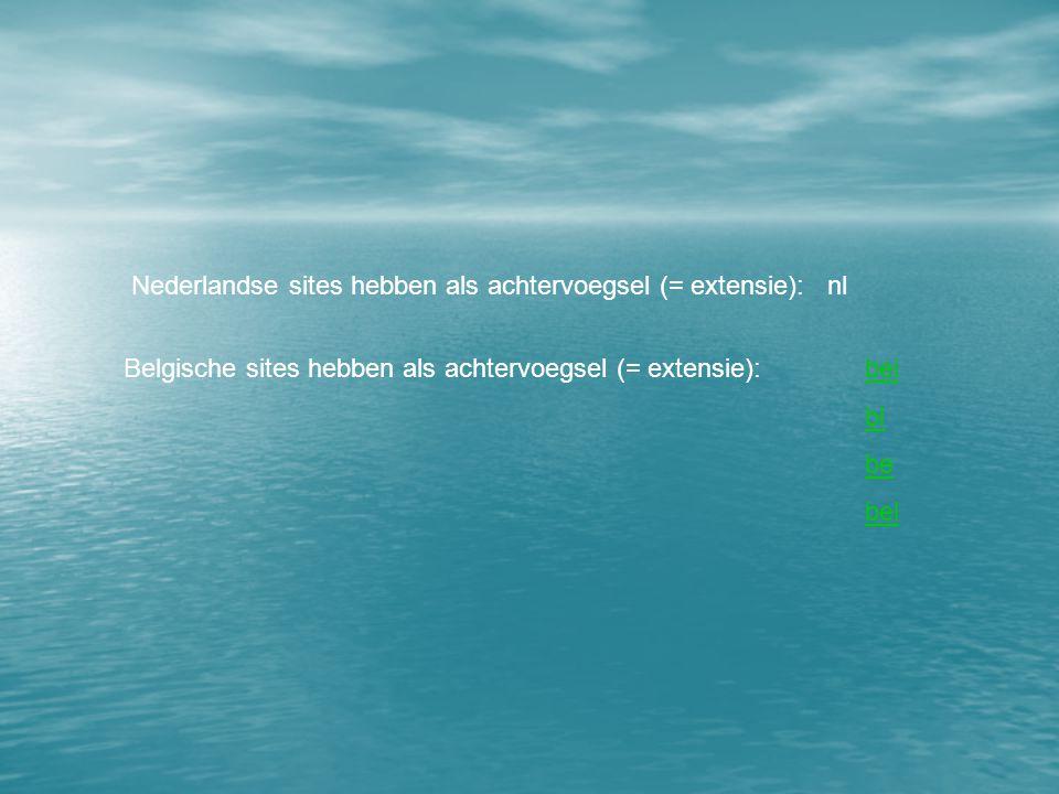 Nederlandse sites hebben als achtervoegsel (= extensie): nl Belgische sites hebben als achtervoegsel (= extensie): beibei bl be bel