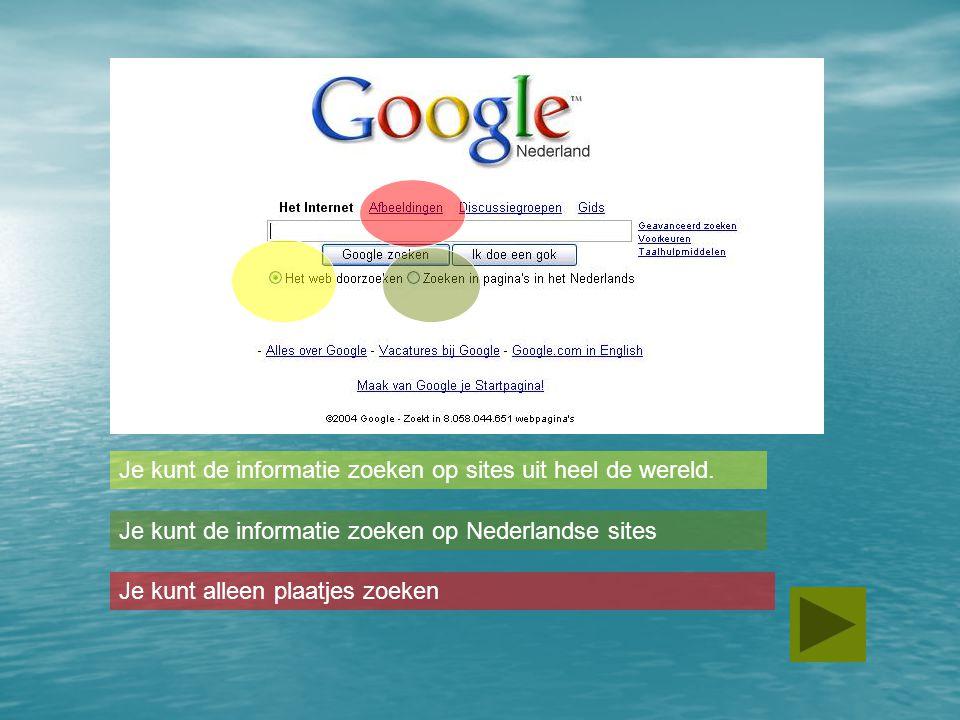Je kunt de informatie zoeken op sites uit heel de wereld.