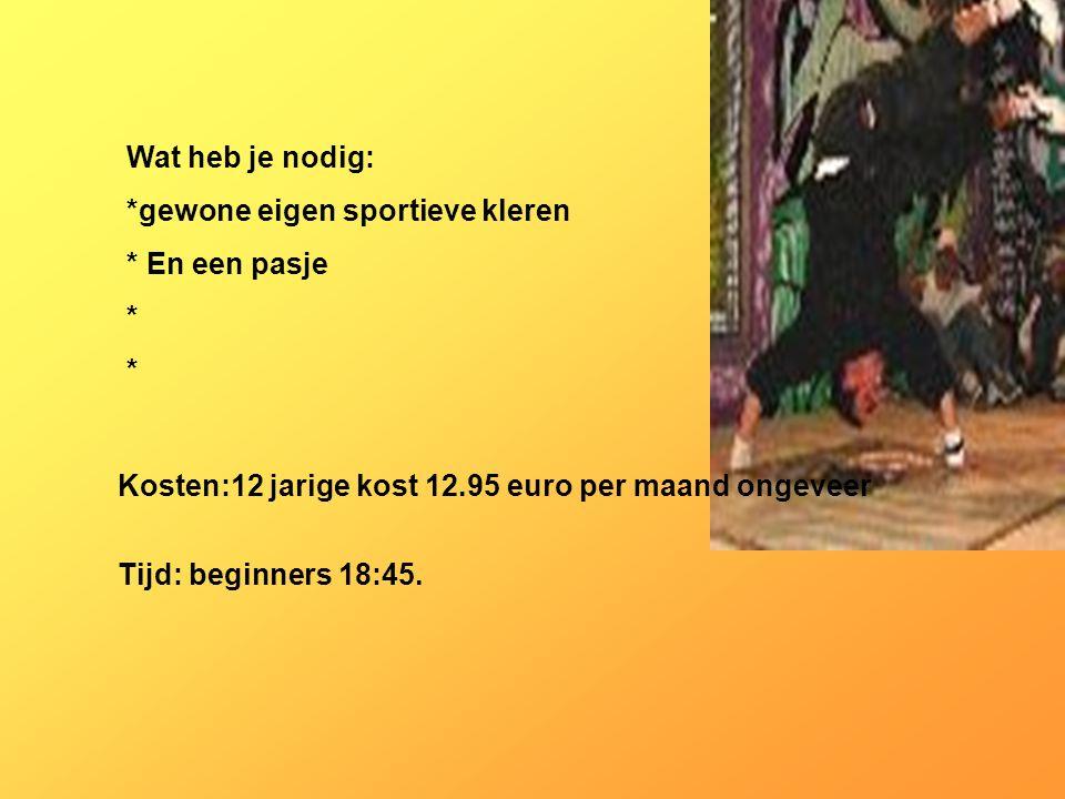 Wat heb je nodig: *gewone eigen sportieve kleren * En een pasje * Kosten:12 jarige kost 12.95 euro per maand ongeveer Tijd: beginners 18:45. Vul hier