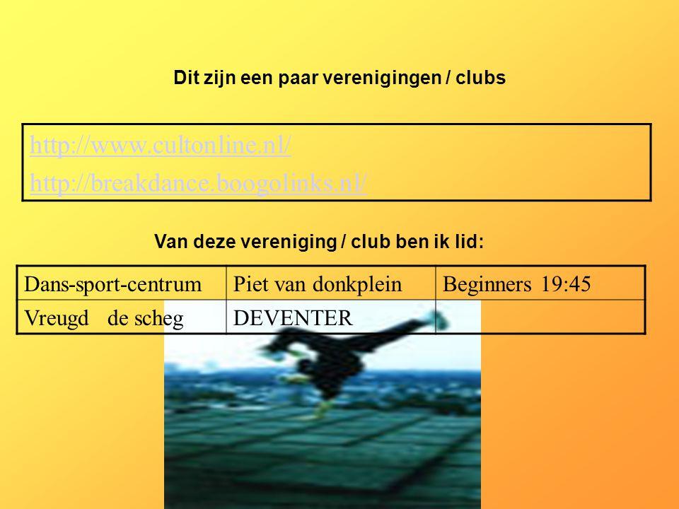 http://www.cultonline.nl/ http://breakdance.boogolinks.nl/ Dit zijn een paar verenigingen / clubs Van deze vereniging / club ben ik lid: Als er geen v