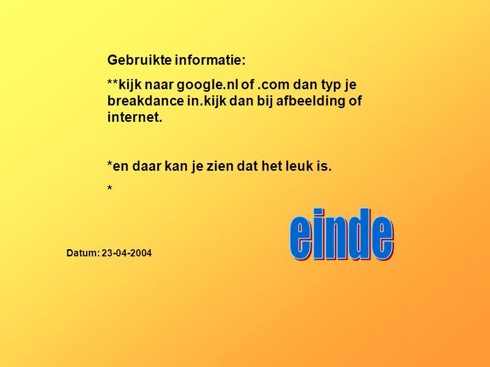 Gebruikte informatie: **kijk naar google.nl of.com dan typ je breakdance in.kijk dan bij afbeelding of internet. *en daar kan je zien dat het leuk is.