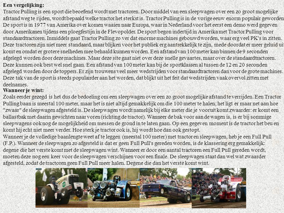 Een vergelijking: Tractor Pulling is een sport die beoefend wordt met tractoren. Door middel van een sleepwagen over een zo groot mogelijke afstand we