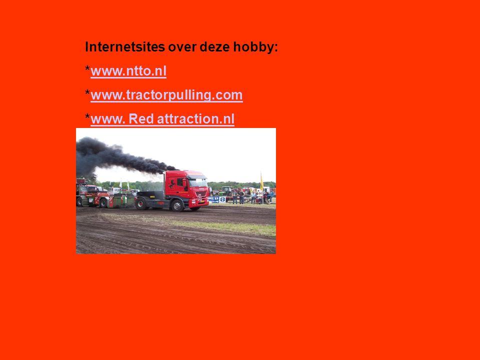 Internetsites over deze hobby: *www.ntto.nlwww.ntto.nl *www.tractorpulling.comwww.tractorpulling.com *www.