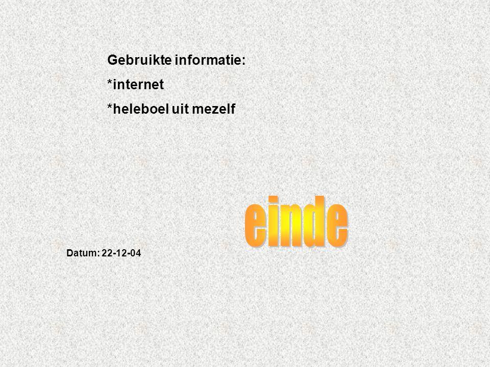 Gebruikte informatie: *internet *heleboel uit mezelf Datum: 22-12-04 Welke informatie heb je gebruikt : -Boeken -Internetsites -Clubblaadje -Eigen erv