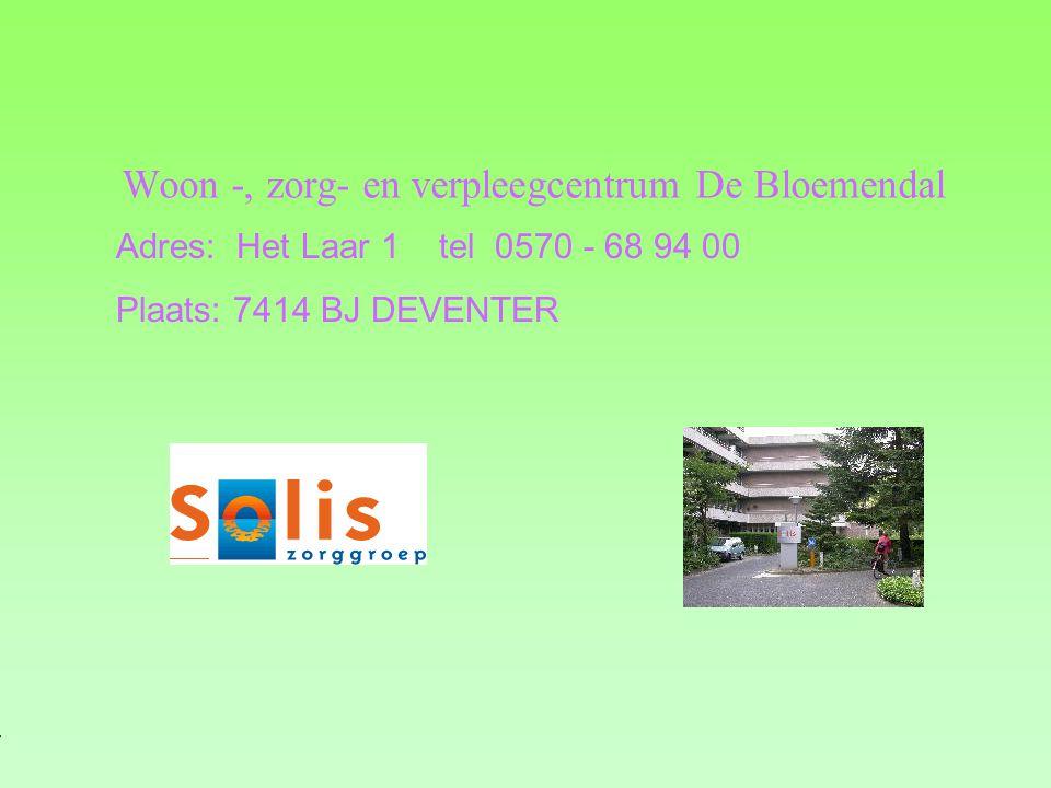 Woon -, zorg- en verpleegcentrum De Bloemendal Adres: Het Laar 1 tel 0570 - 68 94 00 Plaats: 7414 BJ DEVENTER **Wat voor bedrijf is het .