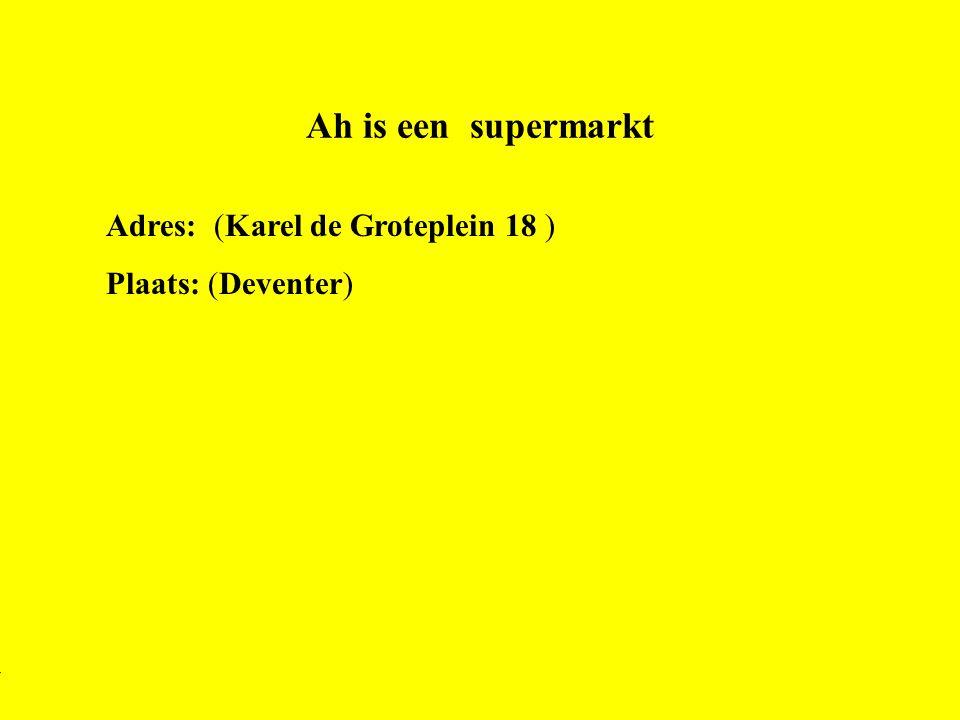 Ah is een supermarkt Adres: (Karel de Groteplein 18 ) Plaats: (Deventer) **Wat voor bedrijf is het .