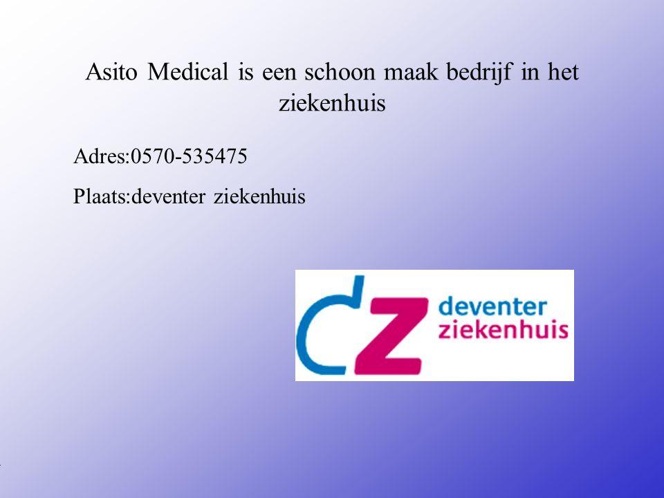 Asito Medical is een schoon maak bedrijf in het ziekenhuis Adres:0570-535475 Plaats:deventer ziekenhuis **Wat voor bedrijf is het .