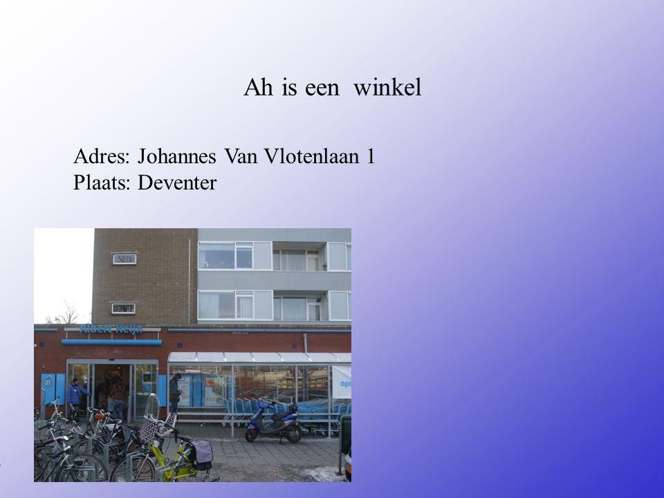 Ah is een winkel Adres: Johannes Van Vlotenlaan 1 Plaats: Deventer **Wat voor bedrijf is het .