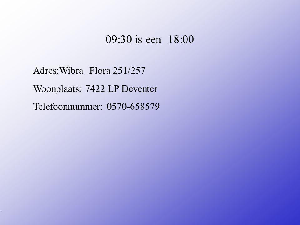 09:30 is een 18:00 Adres:Wibra Flora 251/257 Woonplaats: 7422 LP Deventer Telefoonnummer: 0570-658579 **Wat voor bedrijf is het .