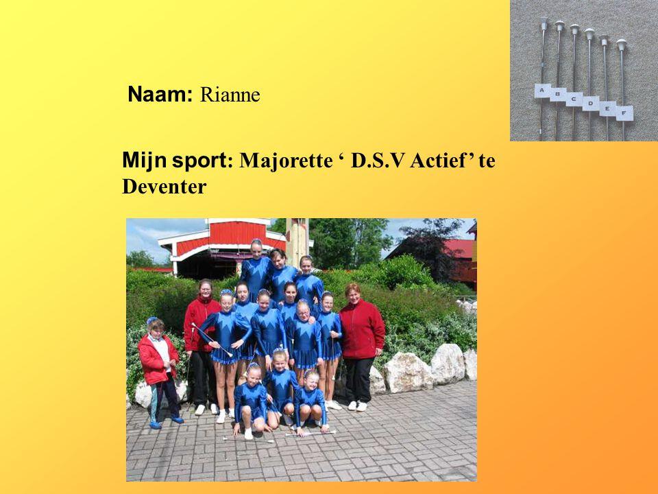 """Naam: Rianne Mijn sport : Majorette ' D.S.V Actief' te Deventer Klik op """"Naam"""". Vul je naam in. Doe hetzelfde met """"sport"""" Hier kun je een foto / teken"""